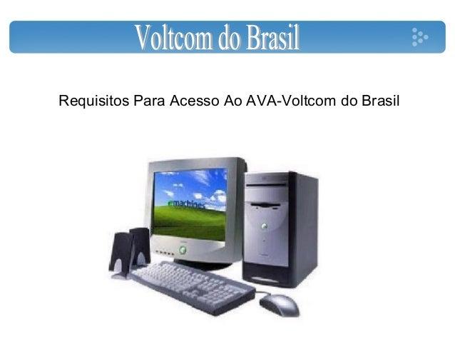 Requisitos Para Acesso Ao AVA-Voltcom do Brasil