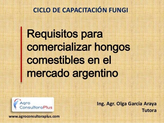 CICLO DE CAPACITACIÓN FUNGI         Requisitos para         comercializar hongos         comestibles en el         mercado...