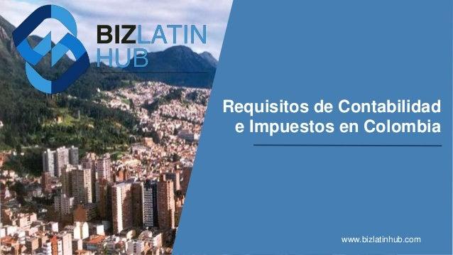 Requisitos de Contabilidad e Impuestos en Colombia www.bizlatinhub.com
