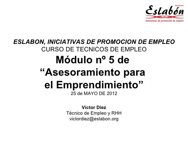 """ESLABON, INICIATIVAS DE PROMOCION DE EMPLEO      CURSO DE TECNICOS DE EMPLEO           Módulo nº 5 de       """"Asesoramiento..."""