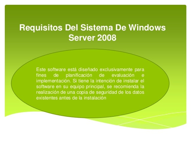 Requisitos Del Sistema De Windows Server 2008 Este software está diseñado exclusivamente para fines de planificación de ev...
