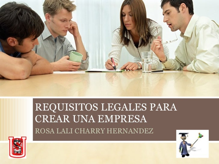 REQUISITOS LEGALES PARA CREAR UNA EMPRESA ROSA LALI CHARRY HERNANDEZ