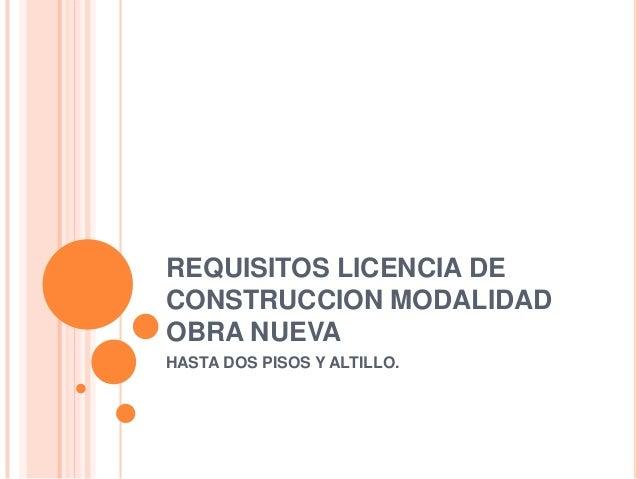 REQUISITOS LICENCIA DECONSTRUCCION MODALIDADOBRA NUEVAHASTA DOS PISOS Y ALTILLO.
