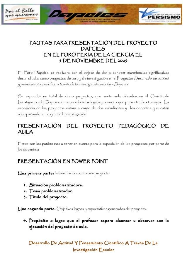 PAUTAS PARA PRESENTACIÓN DEL PROYECTO DAPCIES EN EL FORO FERIA DE LA CIENCIA EL 5 DE NOVIEMBRE DEL 2009 El Foro Dapcies, s...