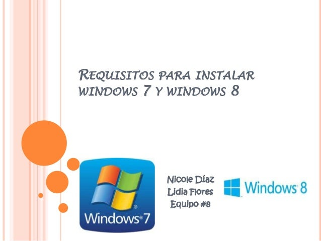 REQUISITOS PARA INSTALARWINDOWS 7 Y WINDOWS 8Nicole DíazLidia FloresEquipo #8