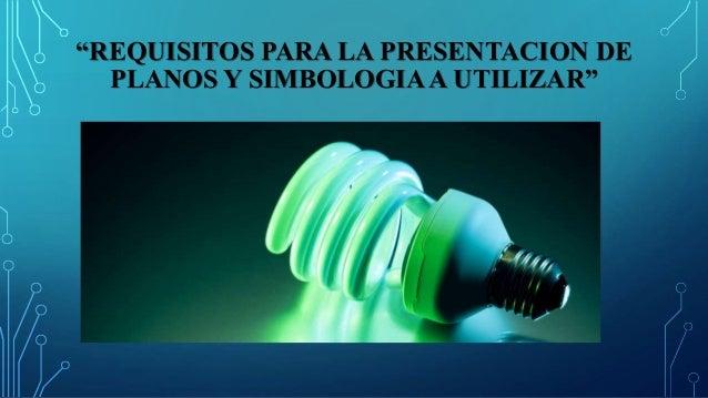 """""""REQUISITOS PARA LA PRESENTACION DE PLANOS Y SIMBOLOGIAA UTILIZAR"""""""