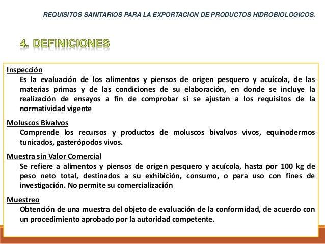 Inspección Es la evaluación de los alimentos y piensos de origen pesquero y acuícola, de las materias primas y de las cond...