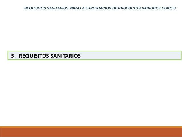 REQUISITOS SANITARIOS PARA LA EXPORTACION DE PRODUCTOS HIDROBIOLOGICOS. 1. GENERALIDADES 2. OBJETIVO Y ALCANCE 3. REFERENC...