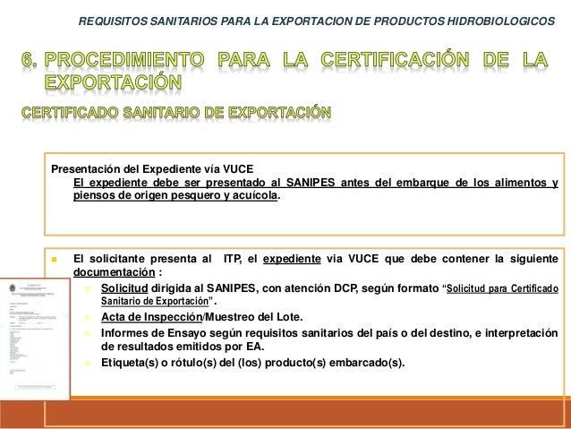 REQUISITOS SANITARIOS PARA LA EXPORTACION DE PRODUCTOS HIDROBIOLOGICOS Presentación del Expediente vía VUCE El expediente ...