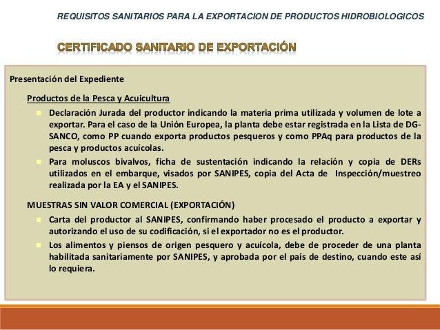 REQUISITOS SANITARIOS PARA LA EXPORTACION DE PRODUCTOS HIDROBIOLOGICOS Presentación del Expediente Productos de la Pesca y...