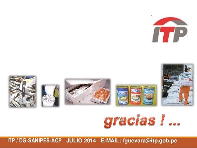 ITP / DG-SANIPES-ACP JULIO 2014 E-MAIL: fguevara@itp.gob.pe INSTITUTO TECNOLOGICO DE LA PRODUCCION Tecnología al servicio ...