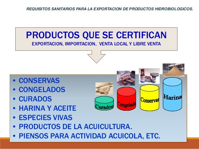• CONSERVAS • CONGELADOS • CURADOS • HARINA Y ACEITE • ESPECIES VIVAS • PRODUCTOS DE LA ACUICULTURA. • PIENSOS PARA ACTIVI...