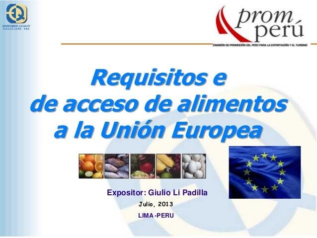 ENVIRONMENT & QUALITY SOLUTIONS SAC  Requisitos e de acceso de alimentos a la Unión Europea Expositor: Giulio Li Padilla J...