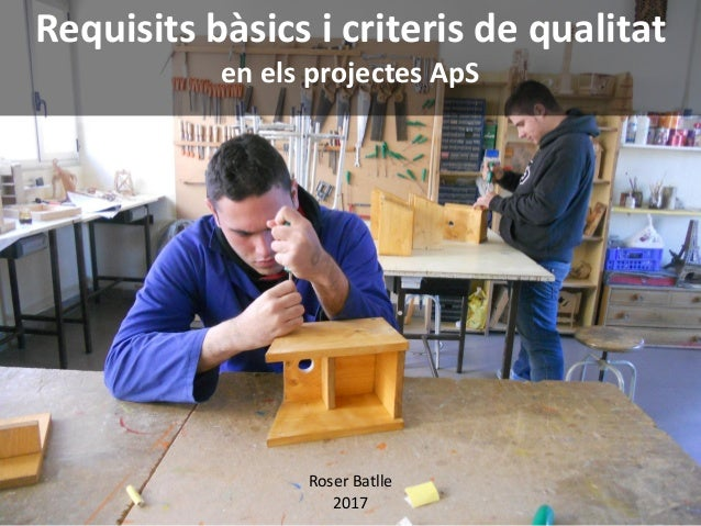 Requisits bàsics i criteris de qualitat en els projectes ApS Roser Batlle 2017
