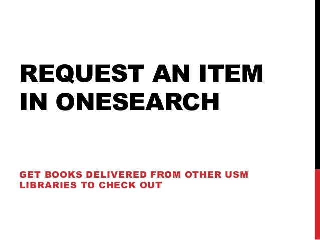REQUEST AN ITEM IN ONESEARCH GET BOOKS DELIVERED FROM OTHER USM LIBRARIES TO CHECK OUT