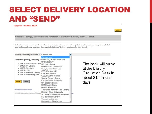 """SELECT DELIVERY LOCATION AND """"SEND"""" The book will arrive at the Library Circulation Desk in about 3 business days"""