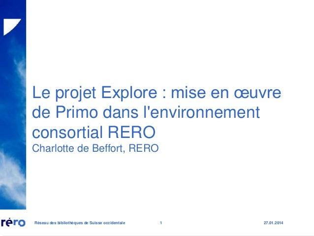 Le projet Explore : mise en œuvre de Primo dans l'environnement consortial RERO Charlotte de Beffort, RERO  Réseau des bib...