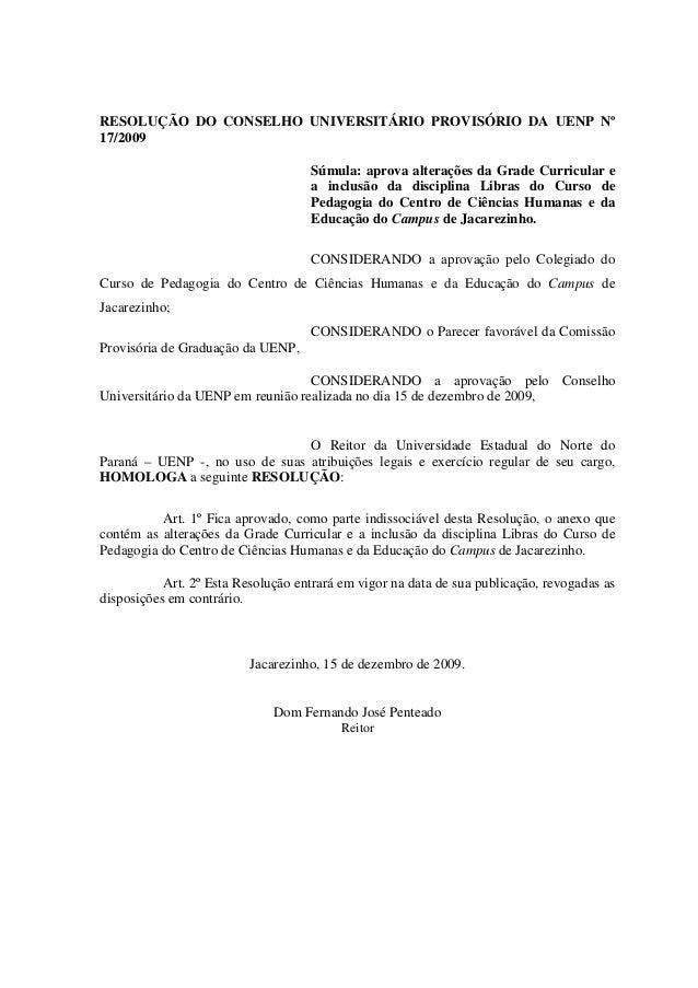 RESOLUÇÃO DO CONSELHO UNIVERSITÁRIO PROVISÓRIO DA UENP Nº 17/2009 Súmula: aprova alterações da Grade Curricular e a inclus...