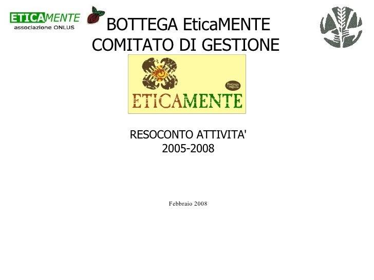 BOTTEGA EticaMENTE COMITATO DI GESTIONE  RESOCONTO ATTIVITA' 2005-2008 Febbraio 2008