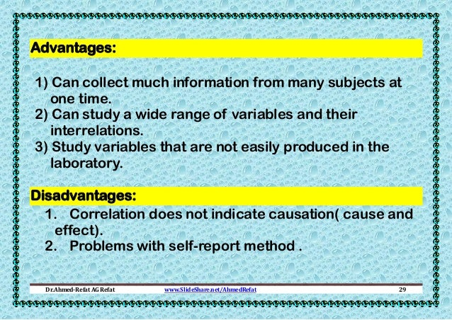 Advantages: 1) Can collect much information from many subjects at one time. 2) Can study a wide range of variables and the...
