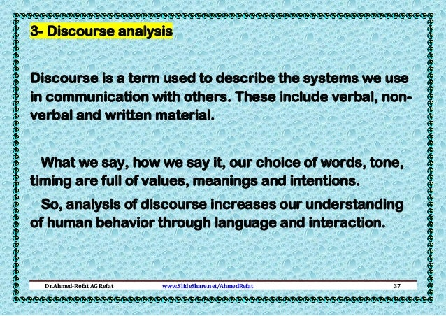 3- Discourse analysis Discourse is a term used to describe the systems we use in communication with others. These include ...
