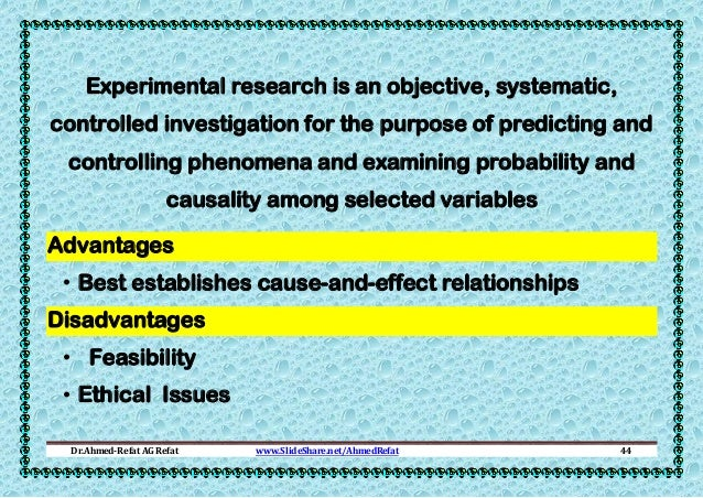 Experimental research is an objective, systematic, controlled investigation for the purpose of predicting and controlling ...