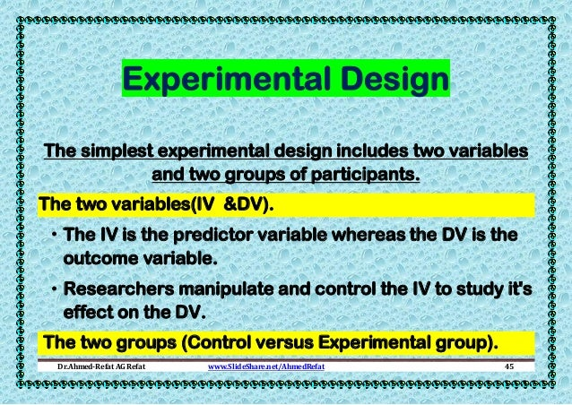 Experimental Design The simplest experimental design includes two variables and two groups of participants. The two variab...