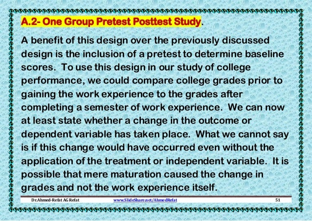 A.2- One Group Pretest Posttest Study. A benefit of this design over the previously discussed design is the inclusion of a...