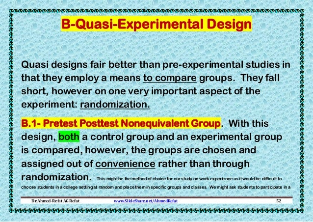 B-Quasi-Experimental Design Quasi designs fair better than pre-experimental studies in that they employ a means to compare...