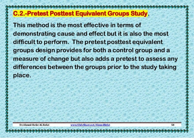 C.2.-Pretest Posttest Equivalent Groups Study. This method is the most effective in terms of demonstrating cause and effec...