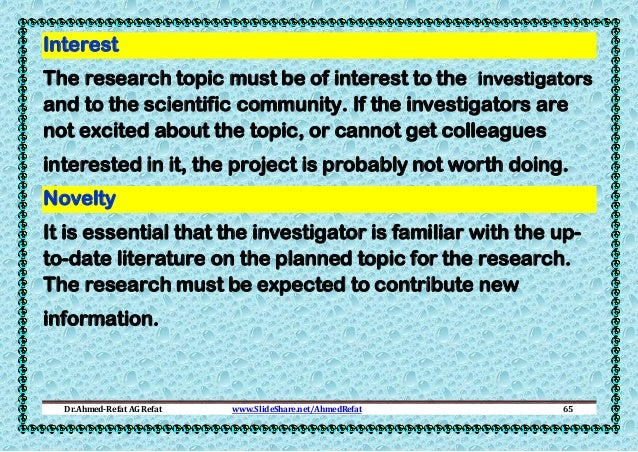 Interest The research topic must be of interest to the investigators and to the scientific community. If the investigators...