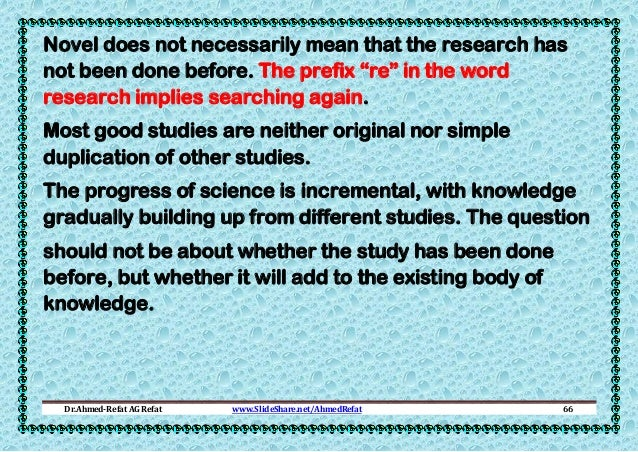 """Novel does not necessarily mean that the research has not been done before. The prefix """"re"""" in the word research implies s..."""