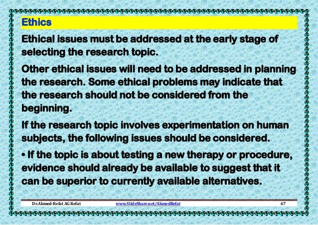Ethics Ethical issues must be addressed at the early stage of selecting the research topic. Other ethical issues will need...