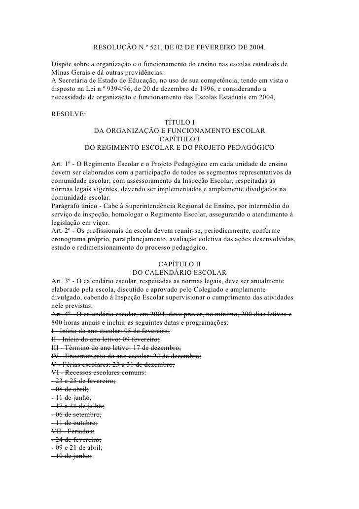 RESOLUÇÃO N.º 521, DE 02 DE FEVEREIRO DE 2004.  Dispõe sobre a organização e o funcionamento do ensino nas escolas estadua...