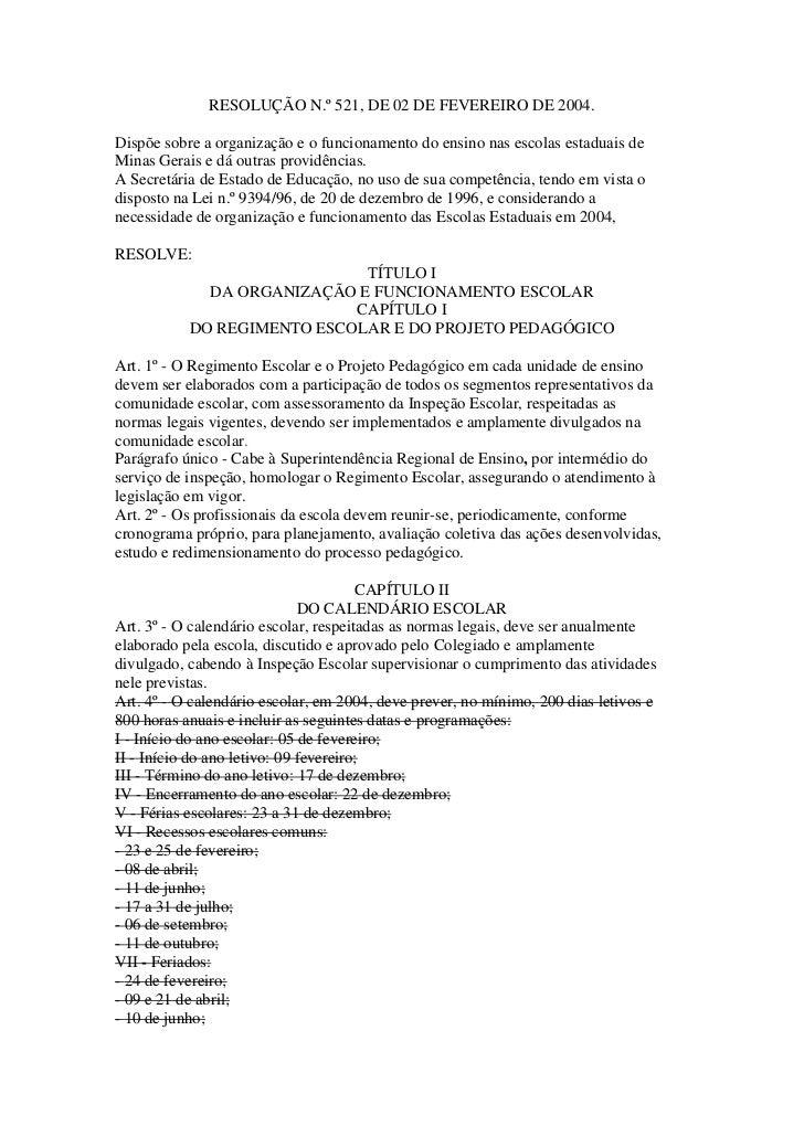 RESOLUÇÃO N.º 521, DE 02 DE FEVEREIRO DE 2004.<br />Dispõe sobre a organização e o funcionamento do ensino nas escolas est...