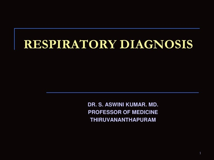 RESPIRATORY DIAGNOSIS<br />DR. S. ASWINI KUMAR. MD.<br />PROFESSOR OF MEDICINE<br />THIRUVANANTHAPURAM<br />1<br />