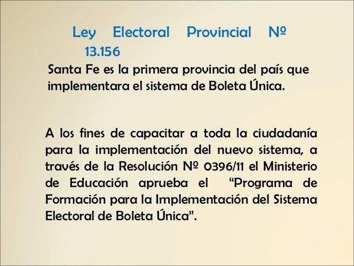 <ul><li>Ley Electoral Provincial Nº 13.156 </li></ul>Santa Fe es la primera provincia del país que implementara el sistema...