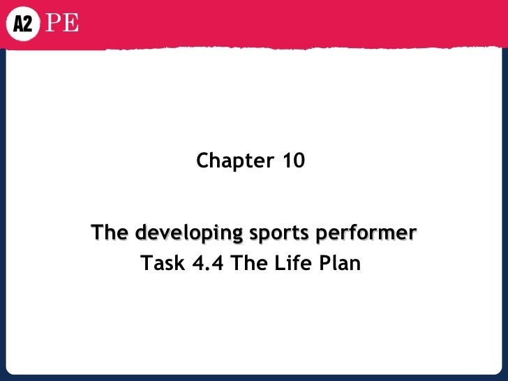 Chapter 10   The developing sports performer Task 4.4 The Life Plan