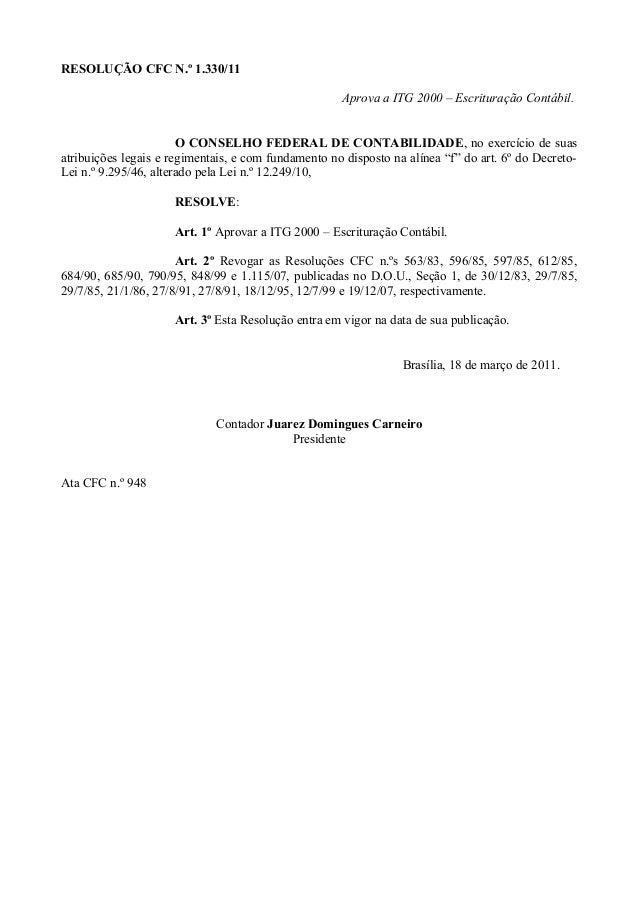 RESOLUÇÃO CFC N.º 1.330/11 Aprova a ITG 2000 – Escrituração Contábil. O CONSELHO FEDERAL DE CONTABILIDADE, no exercício de...