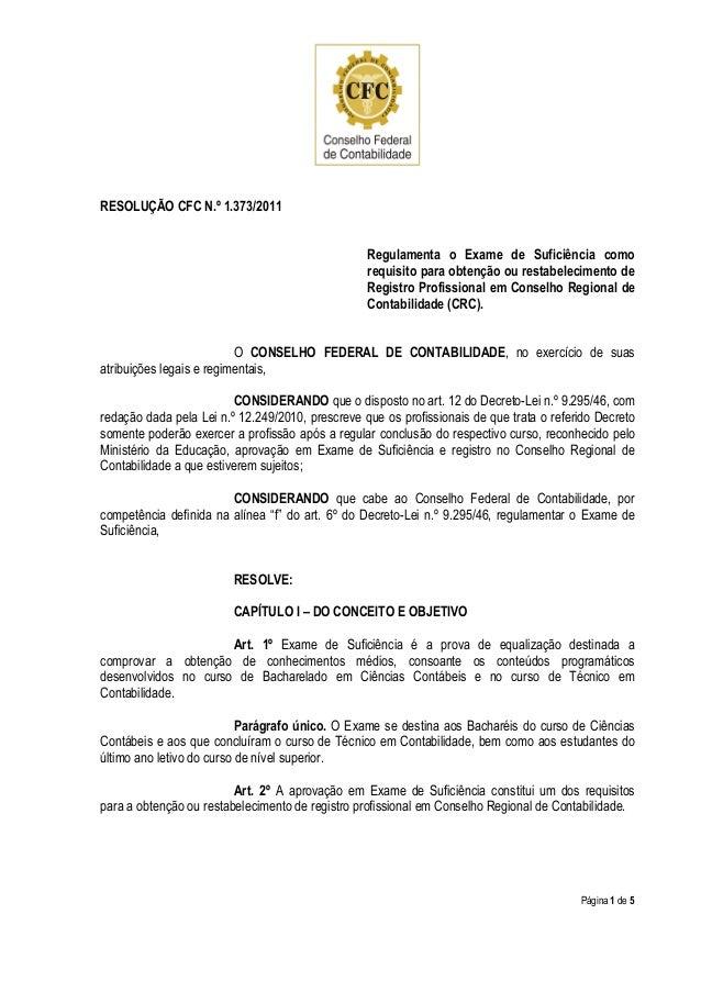 Página 1 de 5 RESOLUÇÃO CFC N.º 1.373/2011 Regulamenta o Exame de Suficiência como requisito para obtenção ou restabelecim...