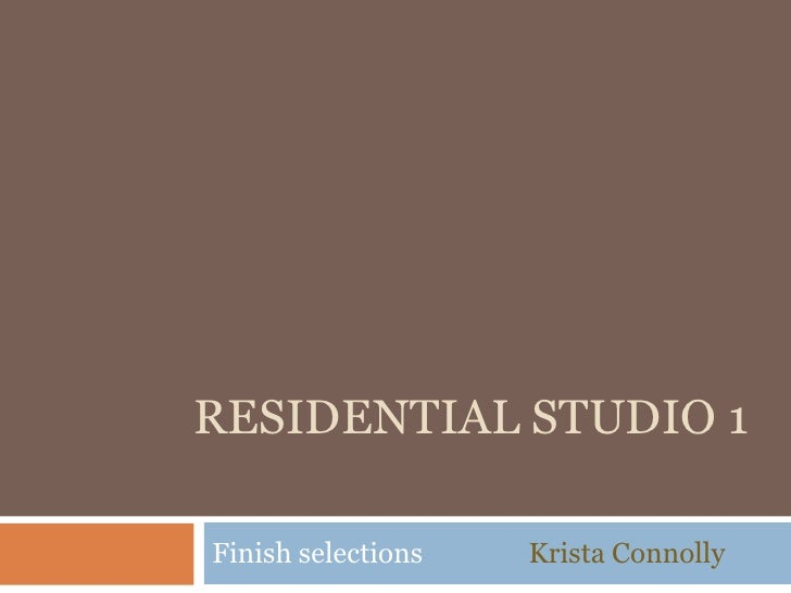 RESIDENTIAL STUDIO 1Finish selections   Krista Connolly