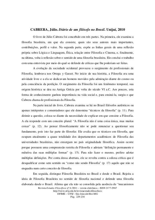 CABRERA, Júlio. Diário de um filósofo no Brasil. Unijuí, 2010  O livro de Júlio Cabrera foi concebido em três partes. Na p...