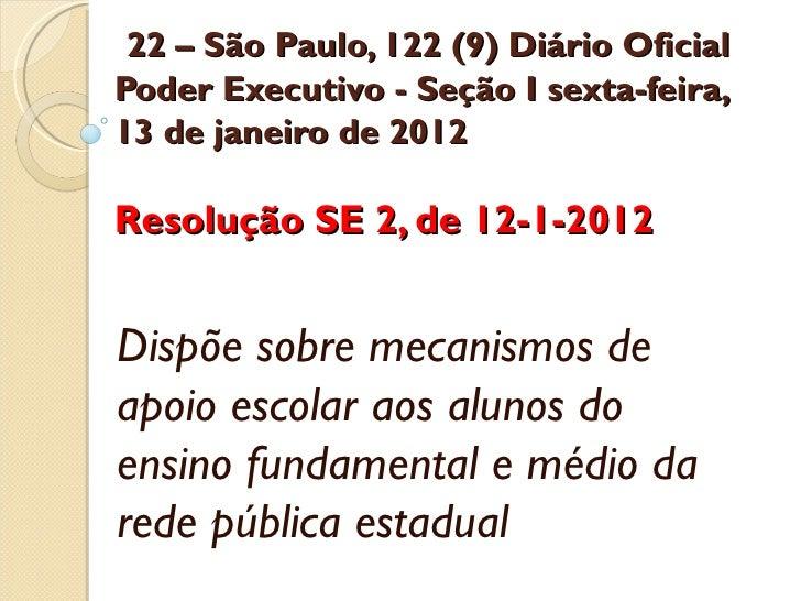 22 – São Paulo, 122 (9) Diário OficialPoder Executivo - Seção I sexta-feira,13 de janeiro de 2012Resolução SE 2, de 12-1-2...