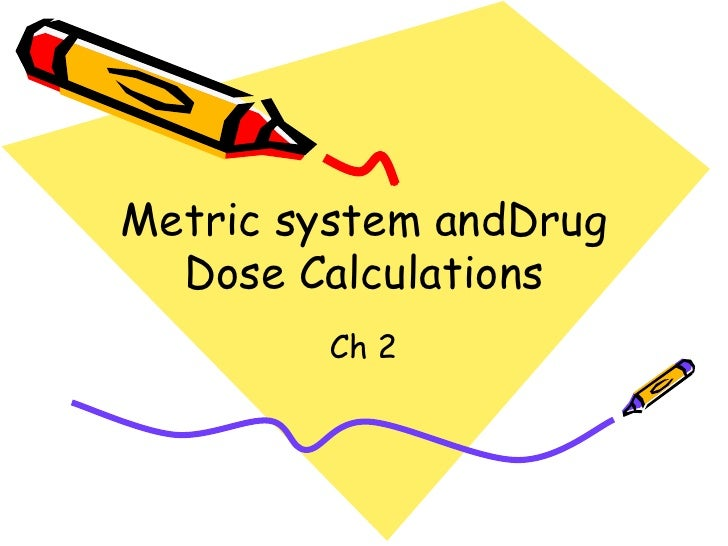 Metric system andDrug Dose Calculations Ch 2