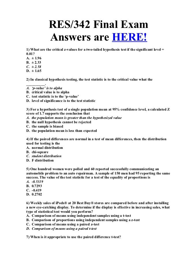 RES/342 Final Exam               Answers are HERE!1) What are the critical z-values for a two-tailed hypothesis test if th...