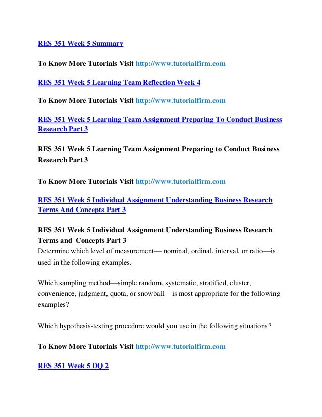 res 351 week 5 team summary Res 351 week 5 preparing to conduct business research, part 3 res 351 week 5 preparing to conduct business research, part 3 purpose of assignment the week 5 learning team assignment is the third part.