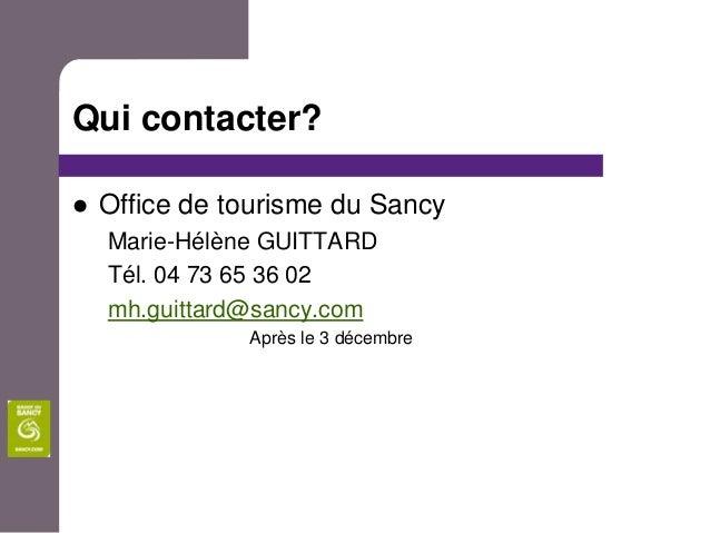 Qui contacter?   Office de tourisme du Sancy    Marie-Hélène GUITTARD    Tél. 04 73 65 36 02    mh.guittard@sancy.com    ...