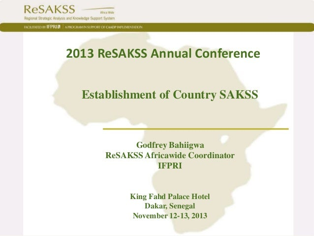 2013 ReSAKSS Annual Conference Establishment of Country SAKSS  Godfrey Bahiigwa ReSAKSS Africawide Coordinator IFPRI  King...