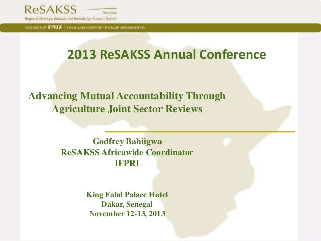 2013 ReSAKSS Annual Conference Advancing Mutual Accountability Through Agriculture Joint Sector Reviews Godfrey Bahiigwa R...
