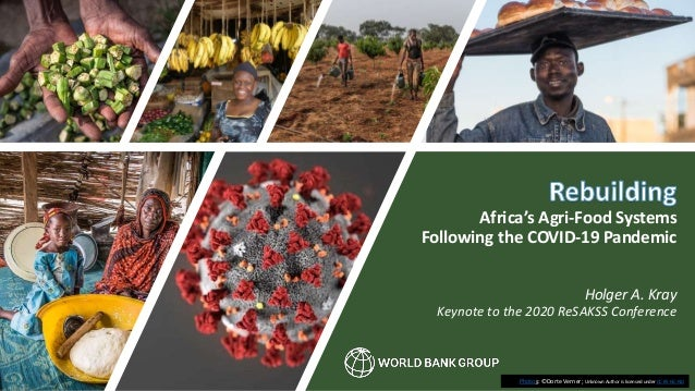 Africa's Agri-Food Systems Following the COVID-19 Pandemic Holger A. Kray Keynote to the 2020 ReSAKSS Conference Photos: ©...